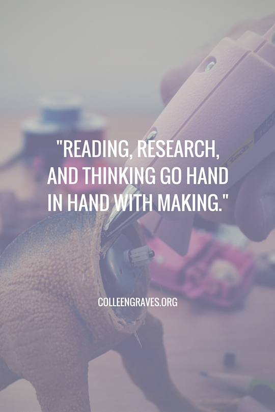 Reading, research, and thinking go hand in hand with making. (2)